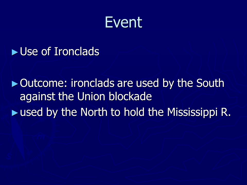 Event Use of Ironclads. Outcome: ironclads are used by the South against the Union blockade.