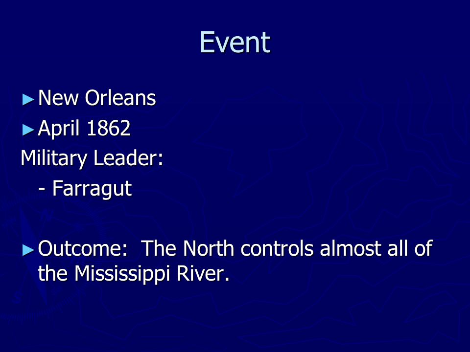 Event New Orleans April 1862 Military Leader: - Farragut