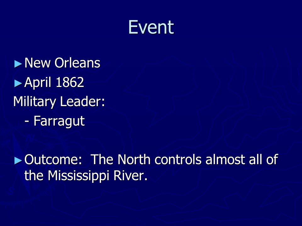 Event New Orleans April 1862 Military Leader: - Farragut