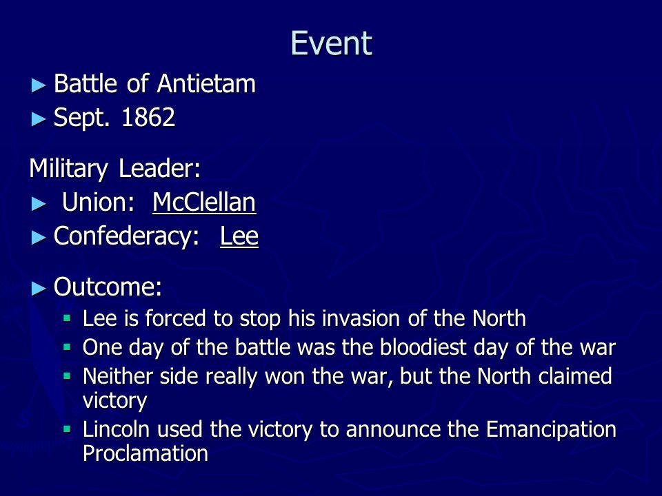 Event Battle of Antietam Sept. 1862 Military Leader: Union: McClellan