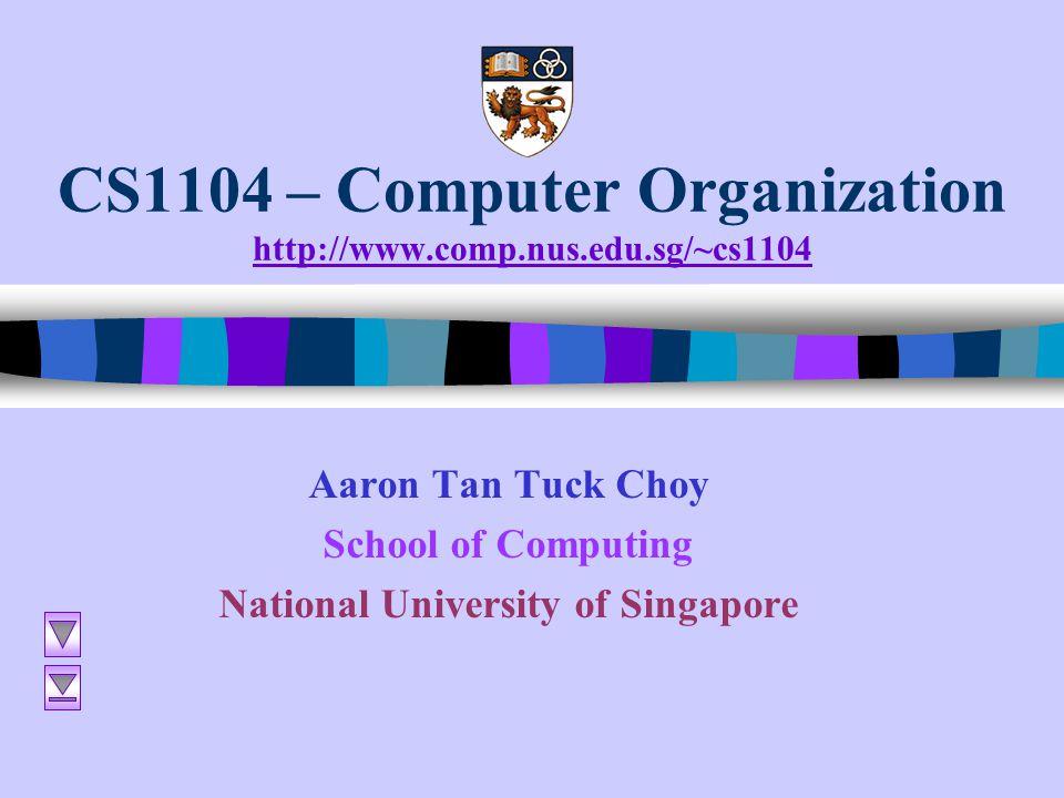 CS1104 – Computer Organization http://www.comp.nus.edu.sg/~cs1104