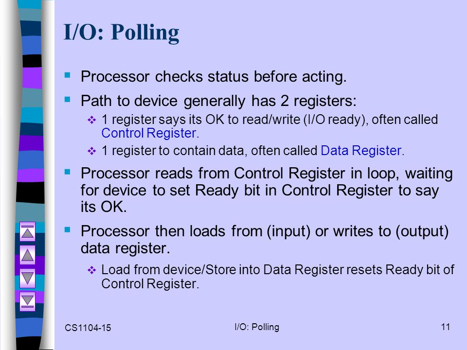 I/O: Polling Processor checks status before acting.