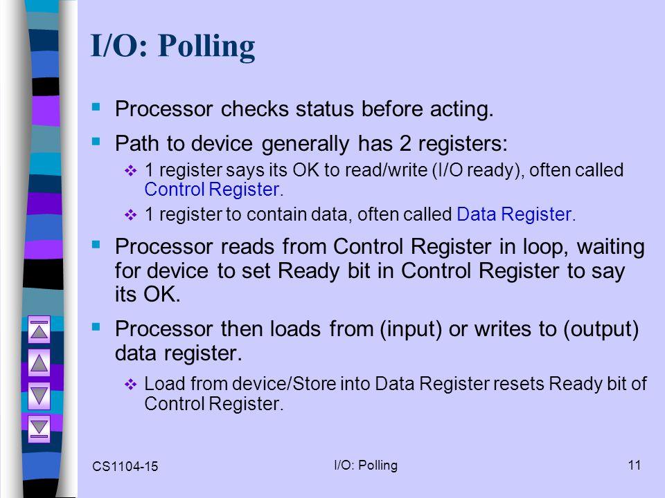 I/O: Polling Processor checks status before acting.
