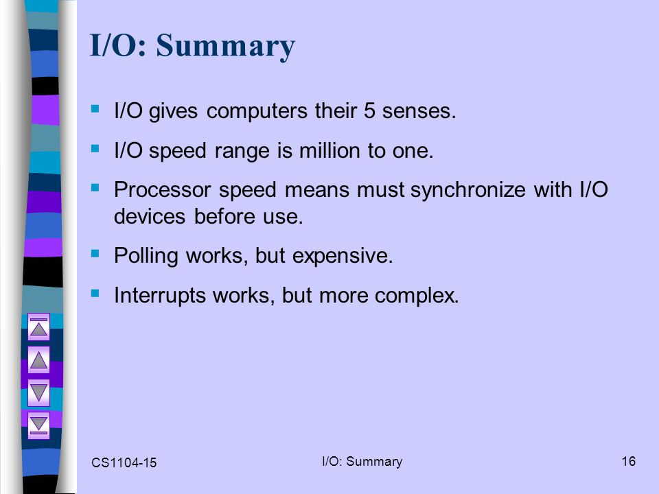 I/O: Summary I/O gives computers their 5 senses.