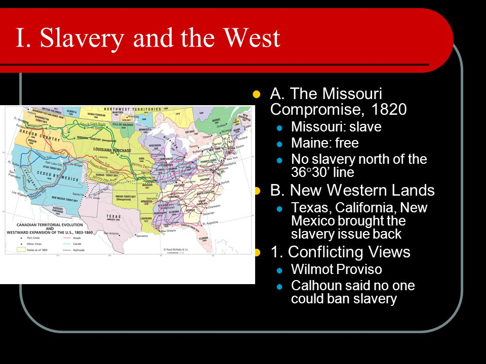I. Slavery and the West A. The Missouri Compromise, 1820