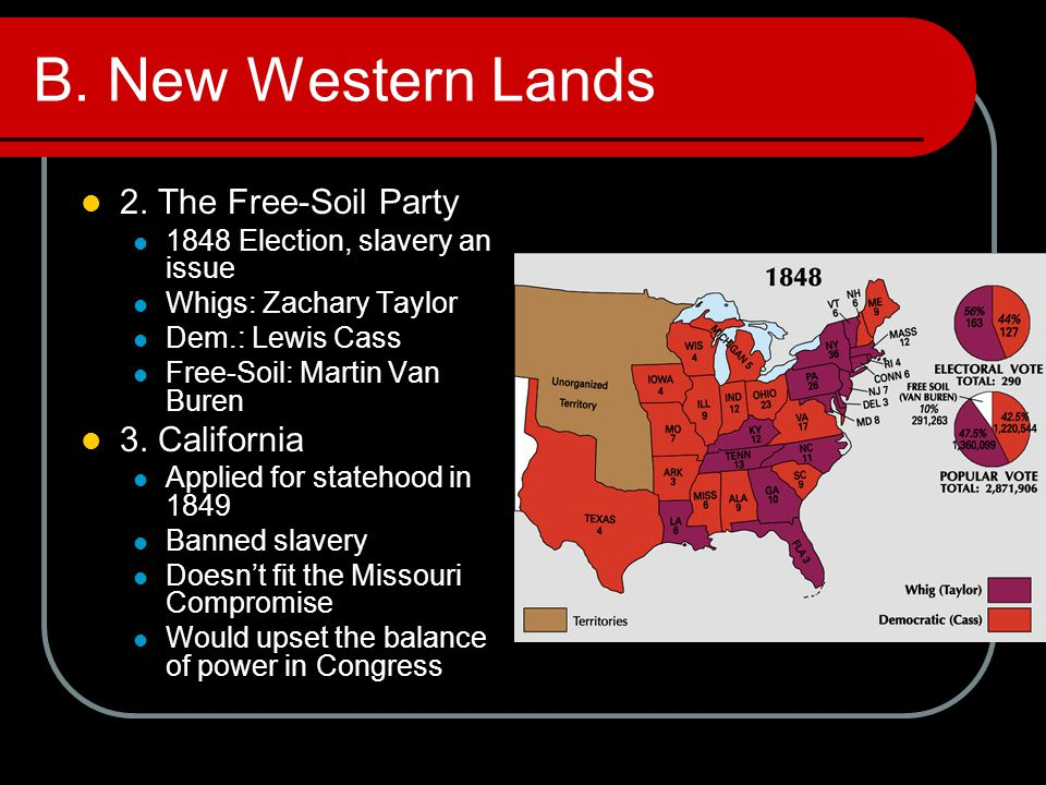 B. New Western Lands 2. The Free-Soil Party 3. California