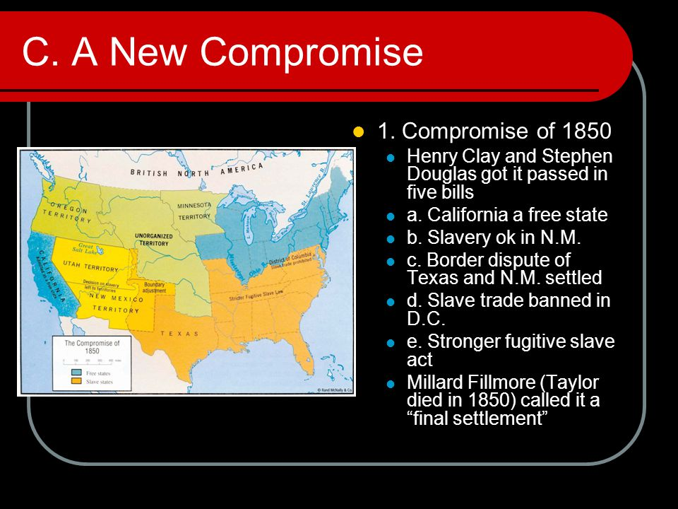 C. A New Compromise 1. Compromise of 1850