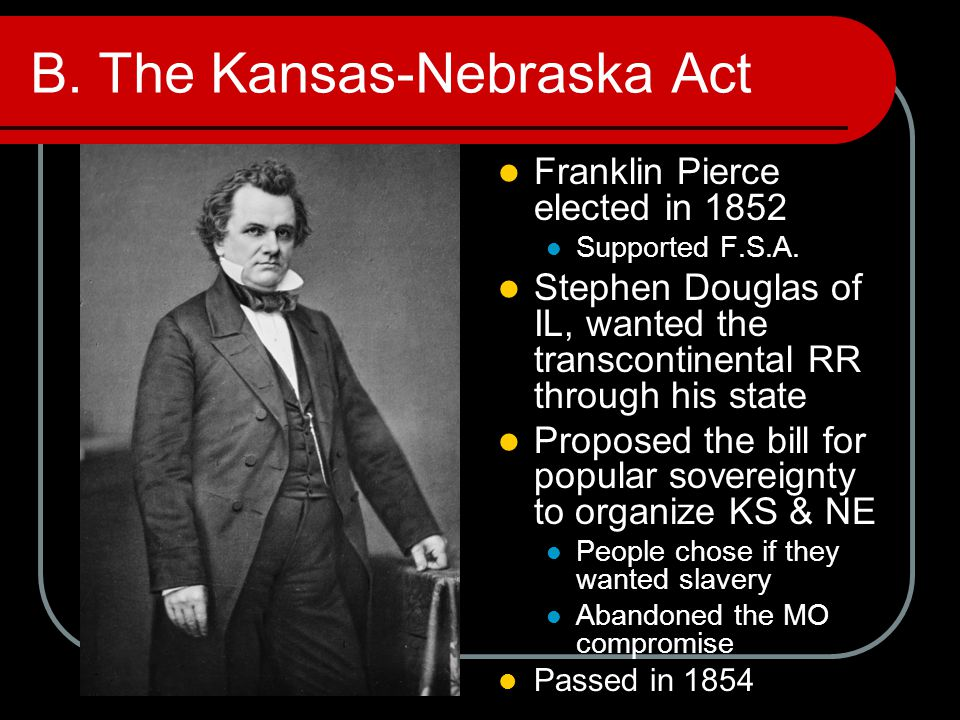 B. The Kansas-Nebraska Act