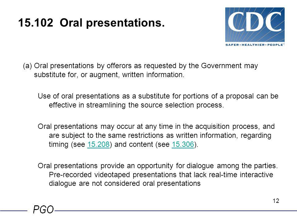 15.102 Oral presentations. Oral presentations by offerors as requested by the Government may substitute for, or augment, written information.