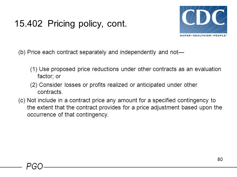 15.402 Pricing policy, cont. (b) Price each contract separately and independently and not—