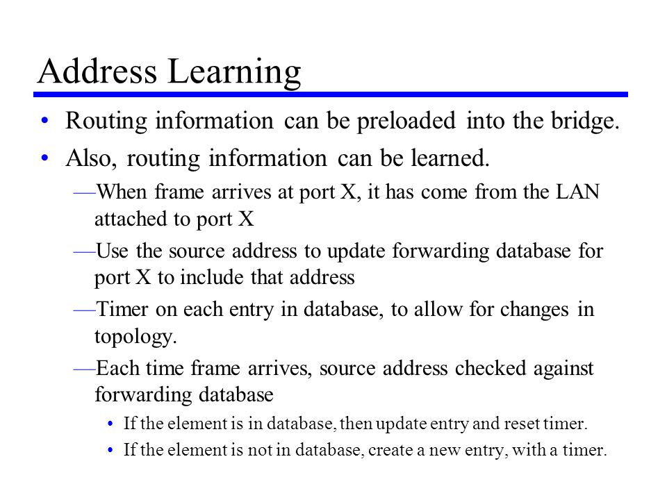 Address Learning Routing information can be preloaded into the bridge.