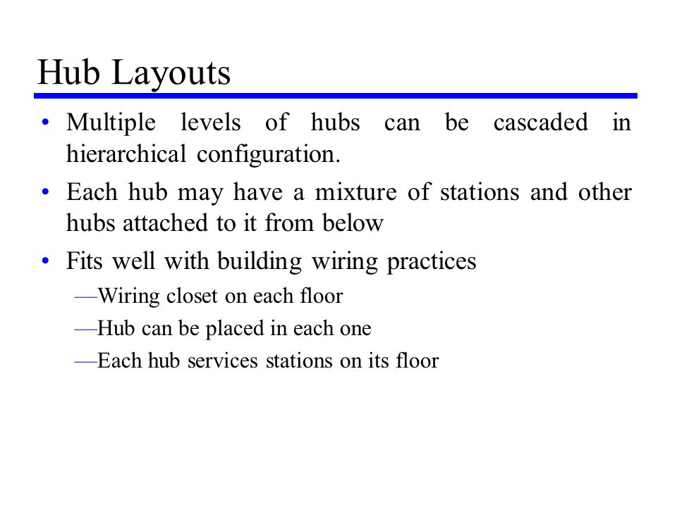 Hub Layouts Multiple levels of hubs can be cascaded in hierarchical configuration.
