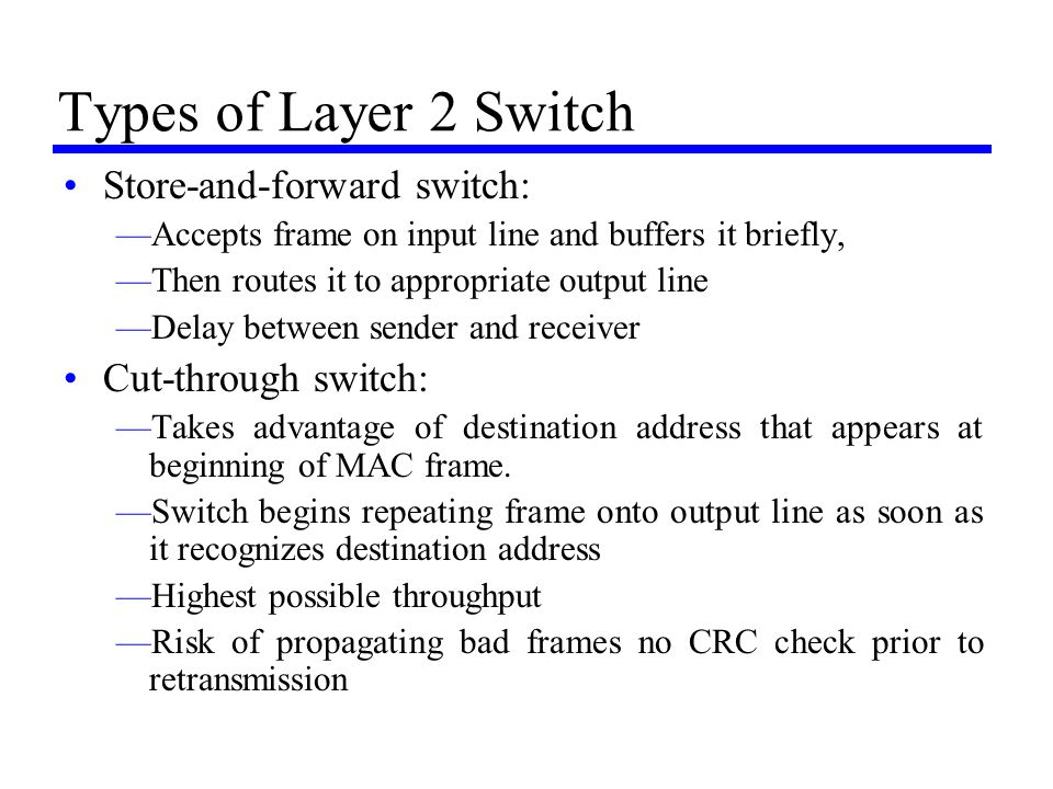 Types of Layer 2 Switch Store-and-forward switch: Cut-through switch: