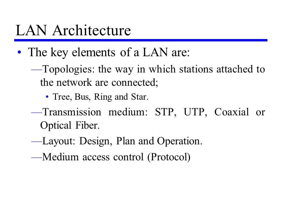 LAN Architecture The key elements of a LAN are: