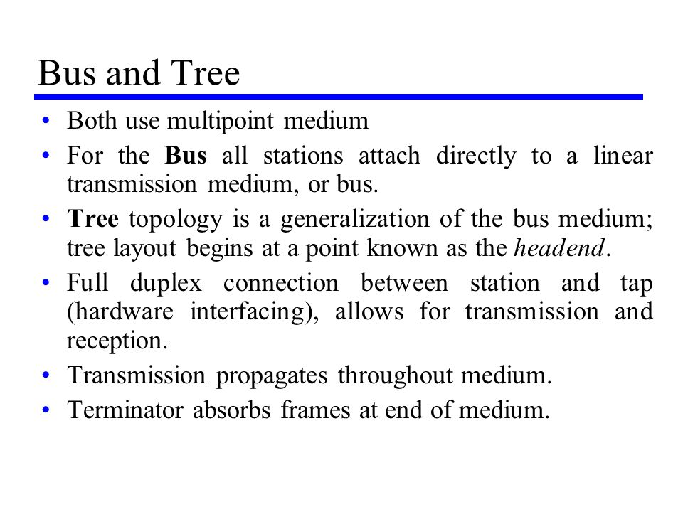 Bus and Tree Both use multipoint medium