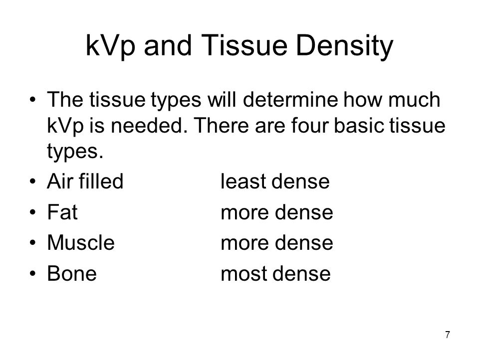 kVp and Tissue Density The tissue types will determine how much kVp is needed. There are four basic tissue types.