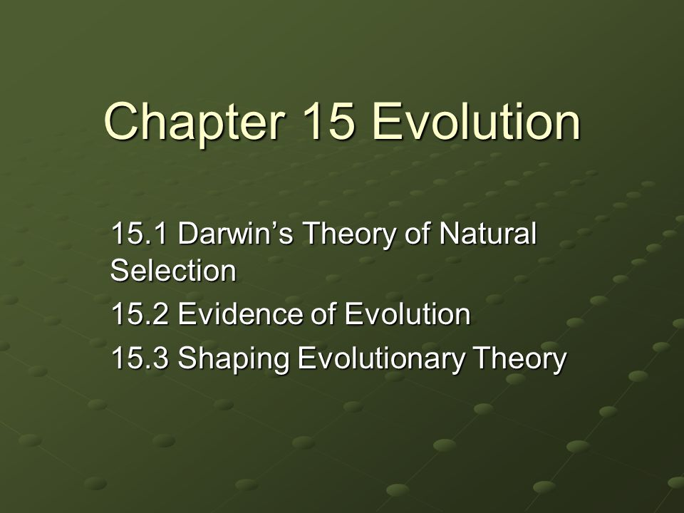 Chapter 15 Evolution 15.1 Darwin's Theory of Natural Selection
