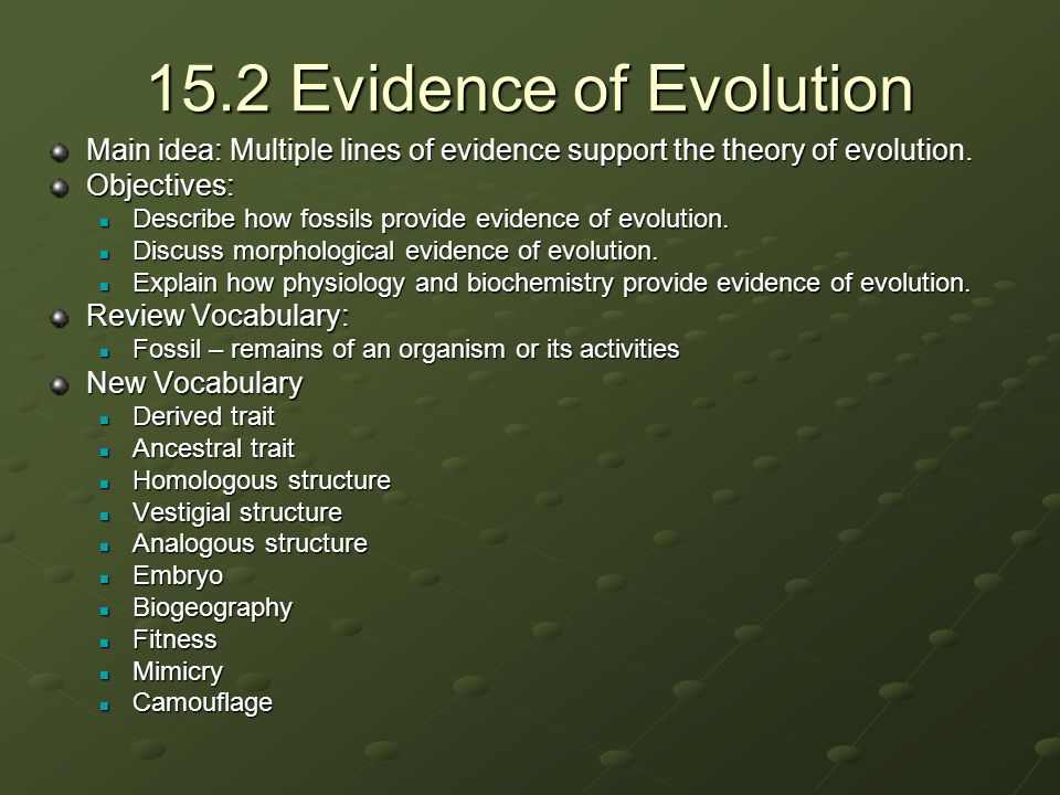 15.2 Evidence of Evolution Main idea: Multiple lines of evidence support the theory of evolution. Objectives:
