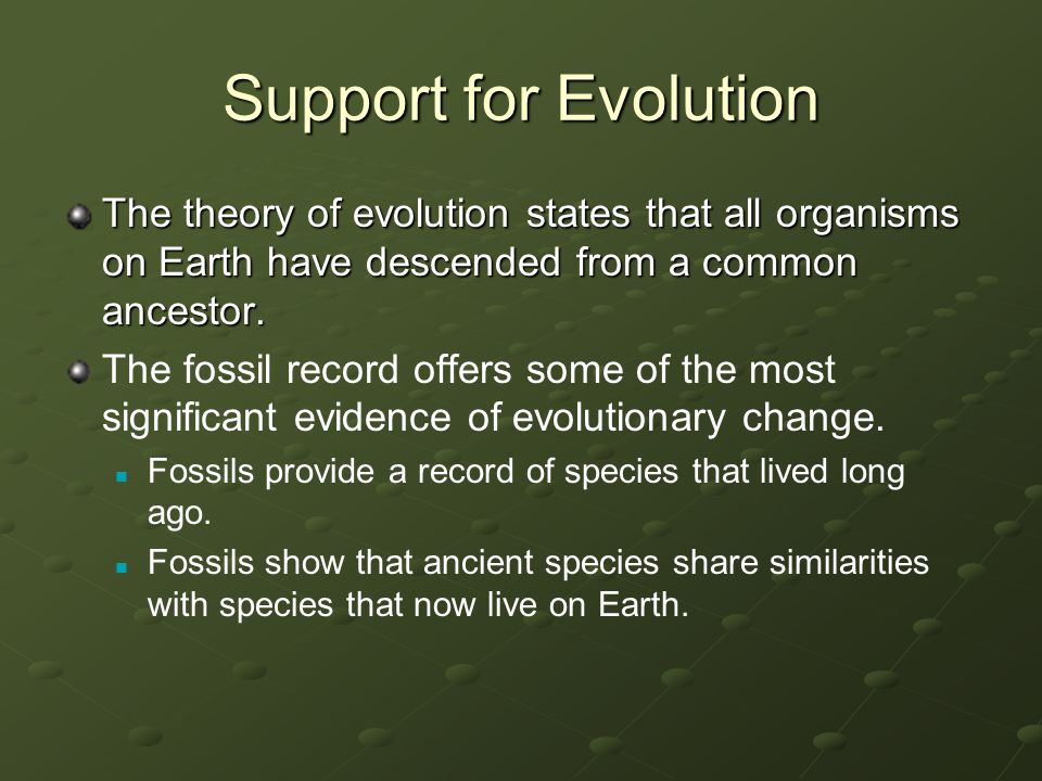 Support for Evolution The theory of evolution states that all organisms on Earth have descended from a common ancestor.
