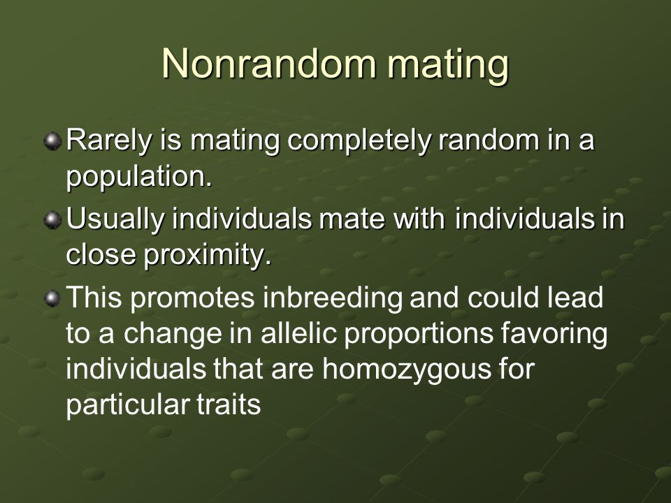 Nonrandom mating Rarely is mating completely random in a population.