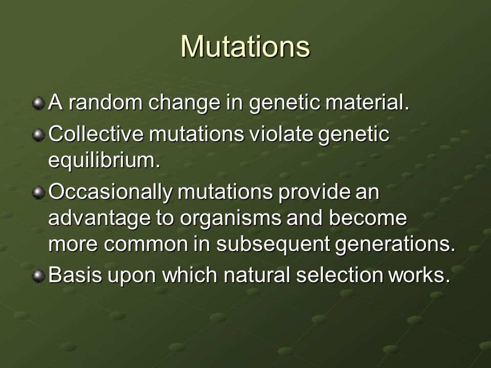 Mutations A random change in genetic material.