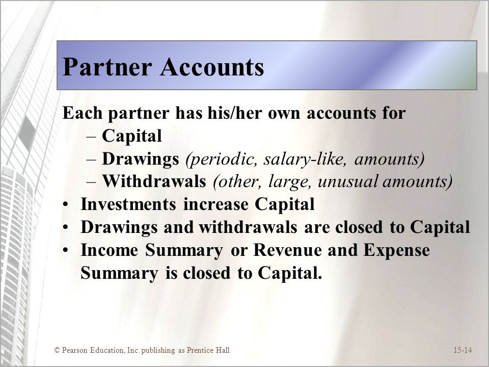 Partner Accounts Each partner has his/her own accounts for Capital