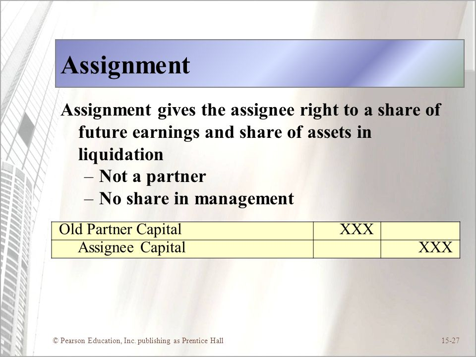 Assignment Assignment gives the assignee right to a share of future earnings and share of assets in liquidation.