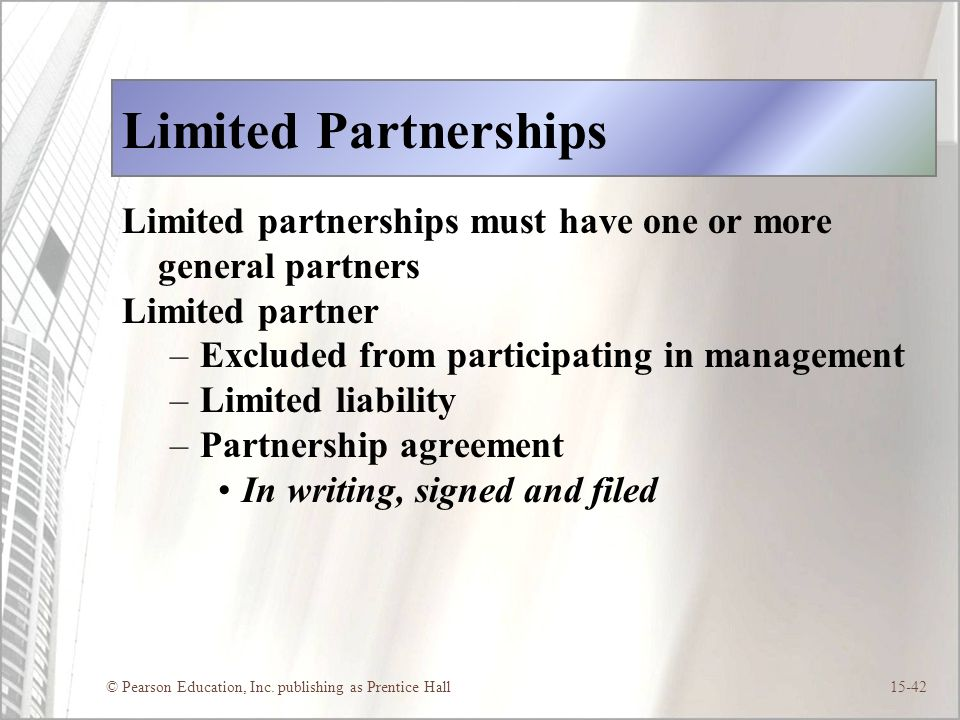 Limited Partnerships Limited partnerships must have one or more general partners. Limited partner.