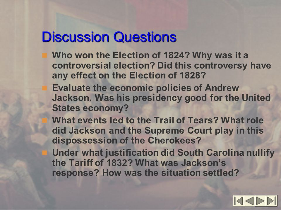 Discussion Questions Who won the Election of 1824 Why was it a controversial election Did this controversy have any effect on the Election of 1828