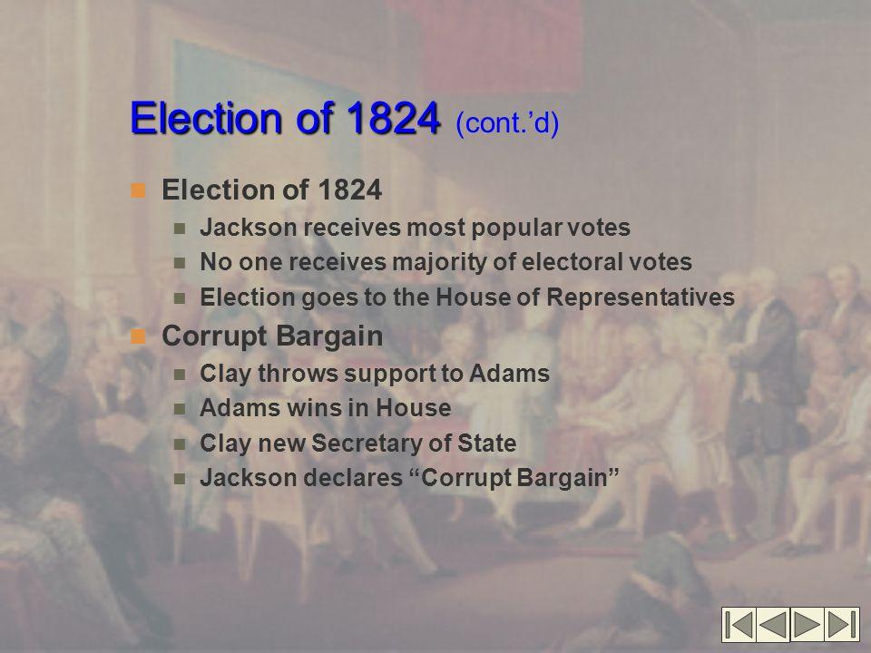 Election of 1824 (cont.'d) Election of 1824 Corrupt Bargain
