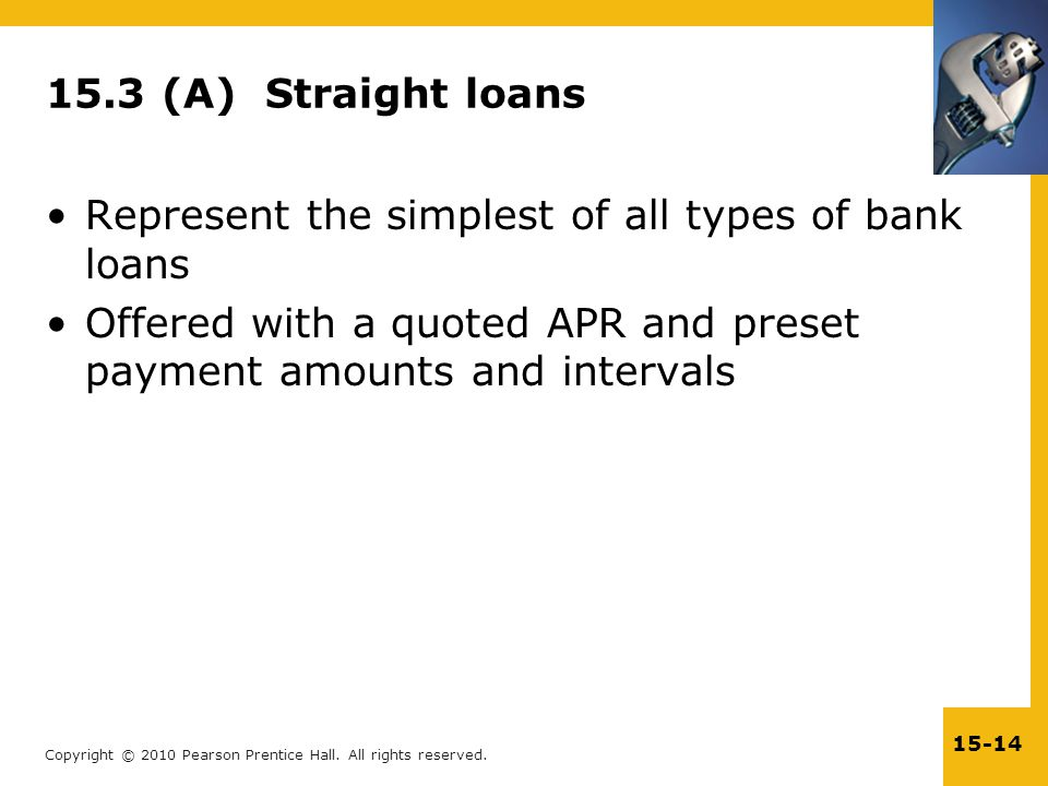 15.3 (A) Straight loans Represent the simplest of all types of bank loans.