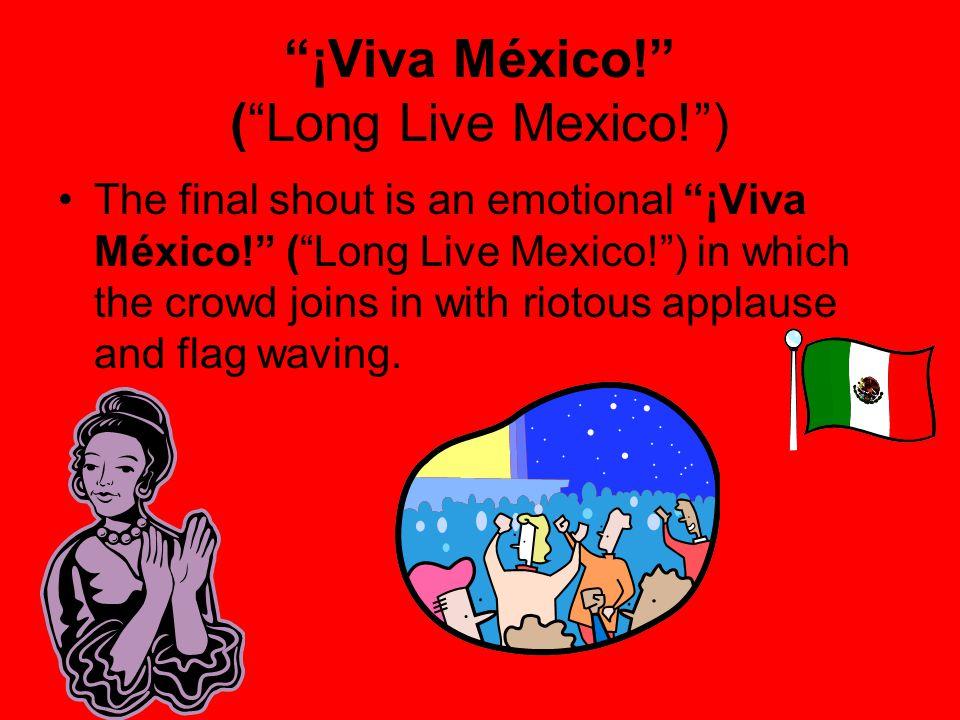 ¡Viva México! ( Long Live Mexico! )