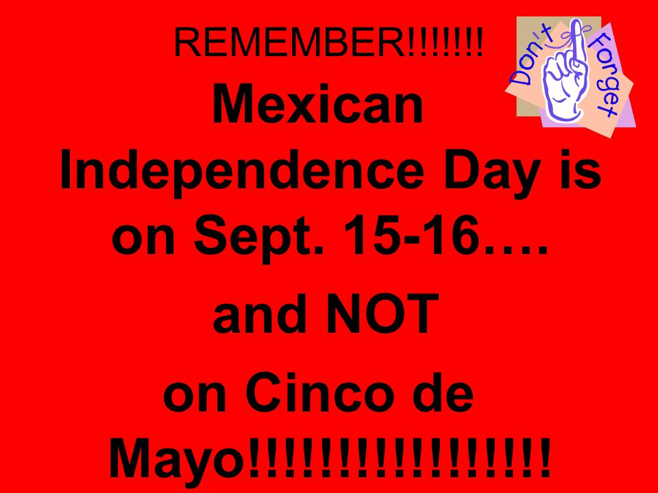 Mexican Independence Day is on Sept. 15-16….