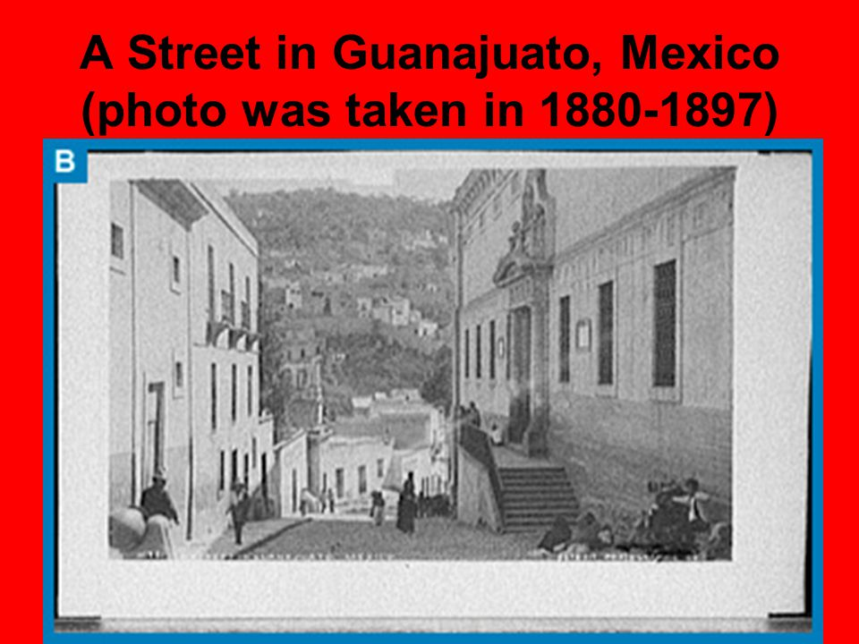 A Street in Guanajuato, Mexico (photo was taken in 1880-1897)