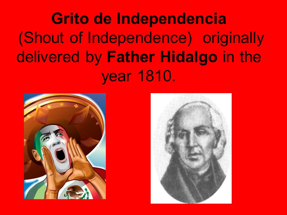 Grito de Independencia (Shout of Independence) originally delivered by Father Hidalgo in the year 1810.