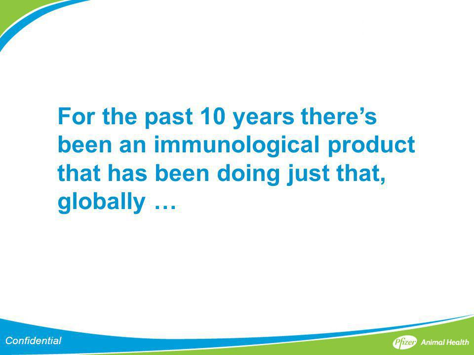 For the past 10 years there's been an immunological product that has been doing just that, globally …