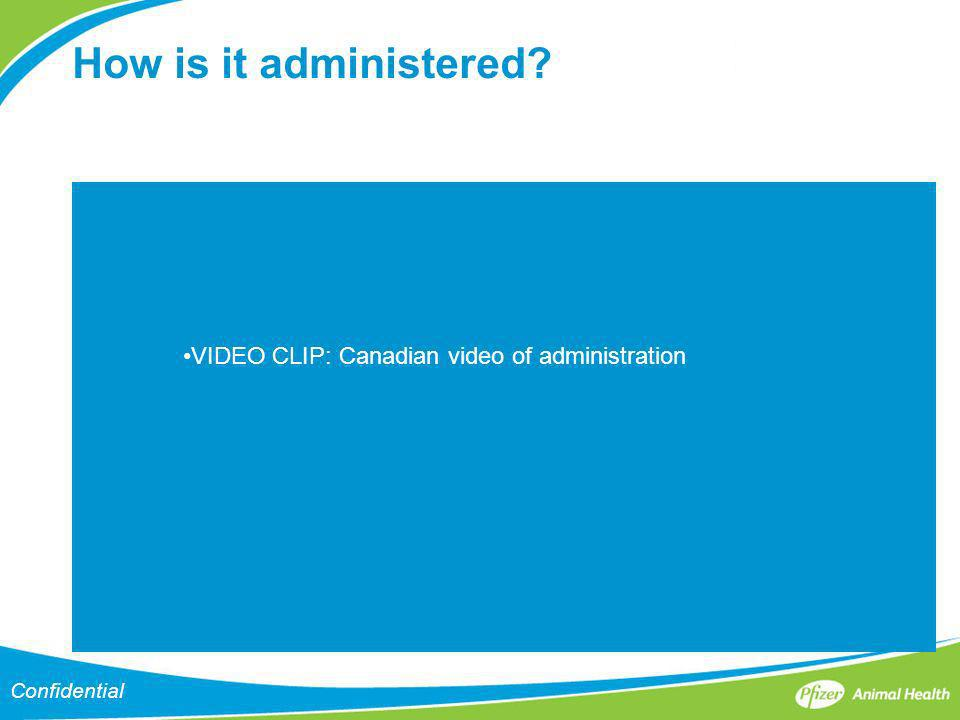 How is it administered VIDEO CLIP: Canadian video of administration
