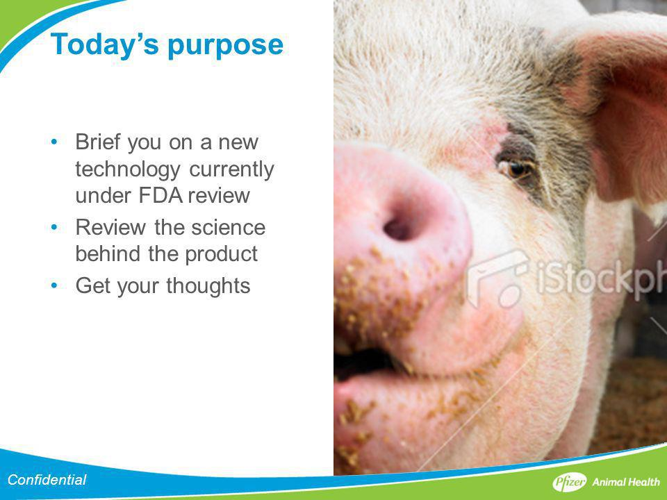 Today's purpose Brief you on a new technology currently under FDA review. Review the science behind the product.