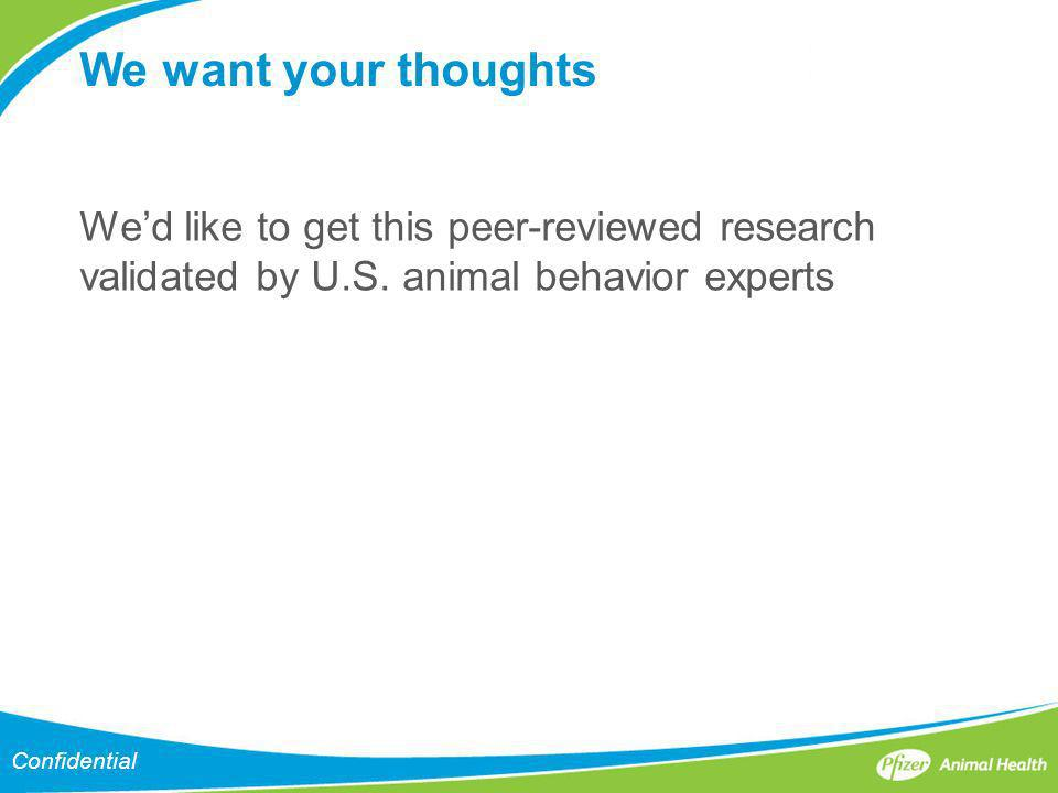 We want your thoughts We'd like to get this peer-reviewed research validated by U.S. animal behavior experts.