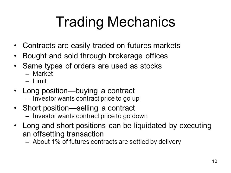 Trading Mechanics Contracts are easily traded on futures markets