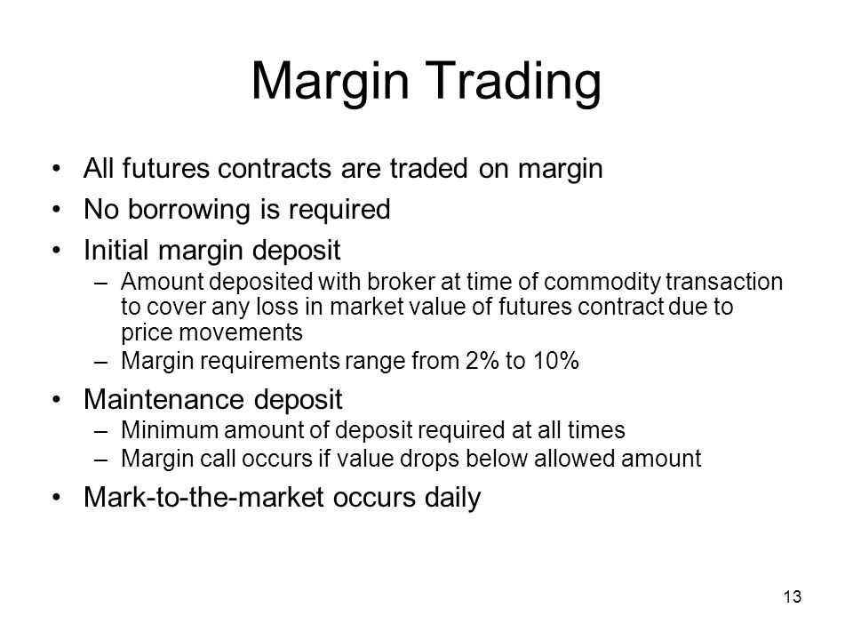 Margin Trading All futures contracts are traded on margin