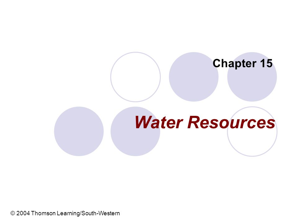 Chapter 15 Water Resources © 2004 Thomson Learning/South-Western