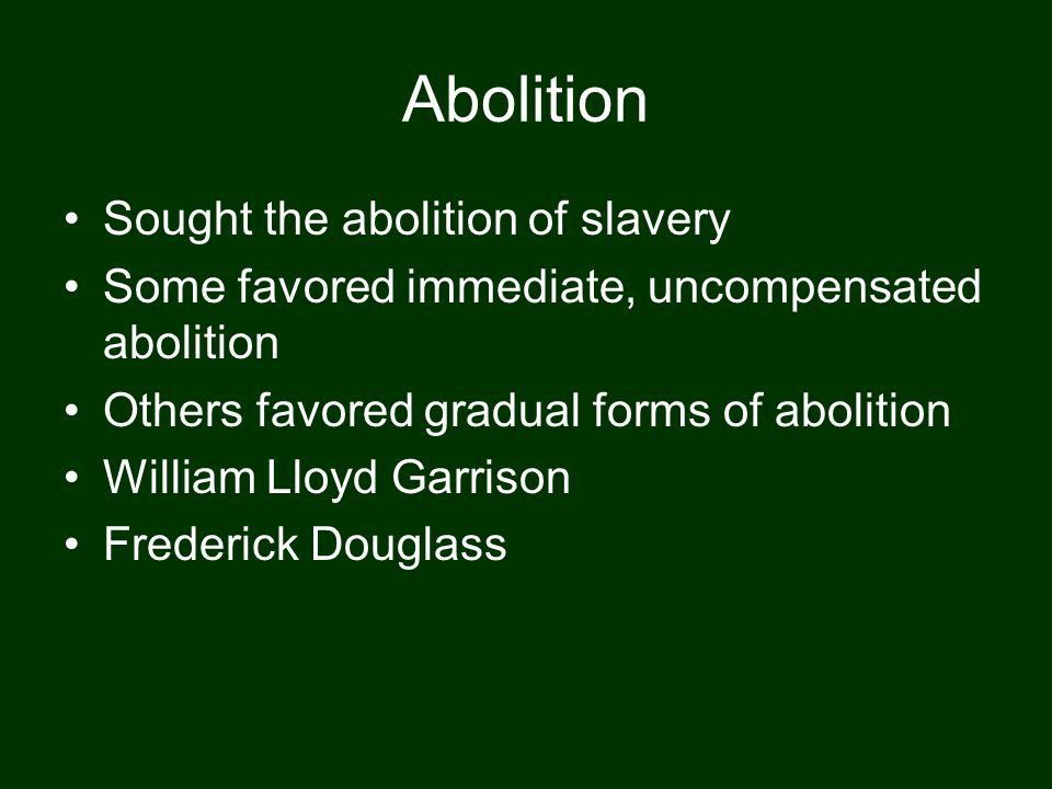 Abolition Sought the abolition of slavery