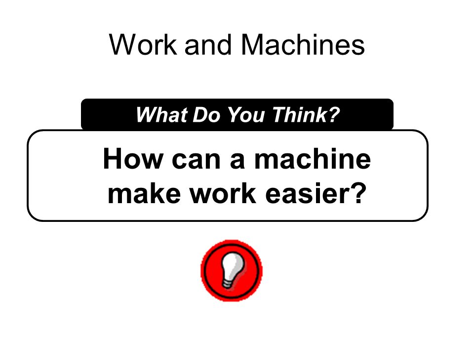 How can a machine make work easier