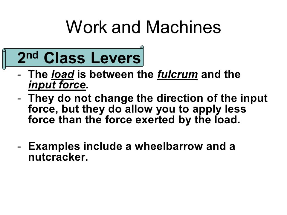 Work and Machines 2nd Class Levers