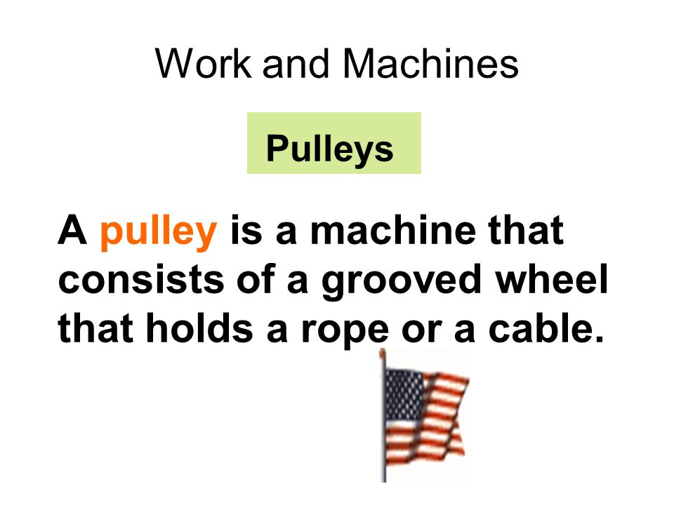 Work and Machines Pulleys.