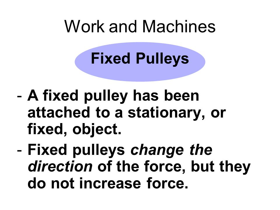 Work and Machines Fixed Pulleys