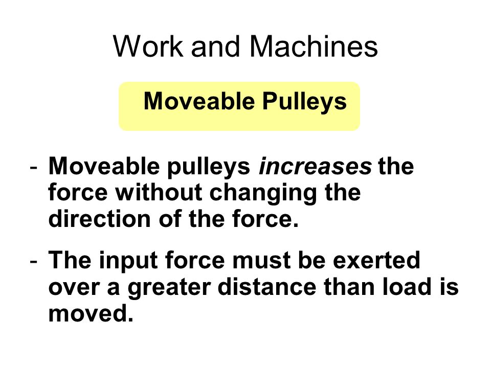 Work and Machines Moveable Pulleys