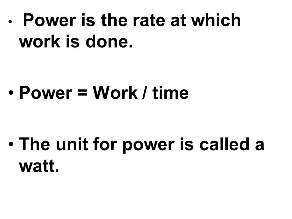 The unit for power is called a watt.
