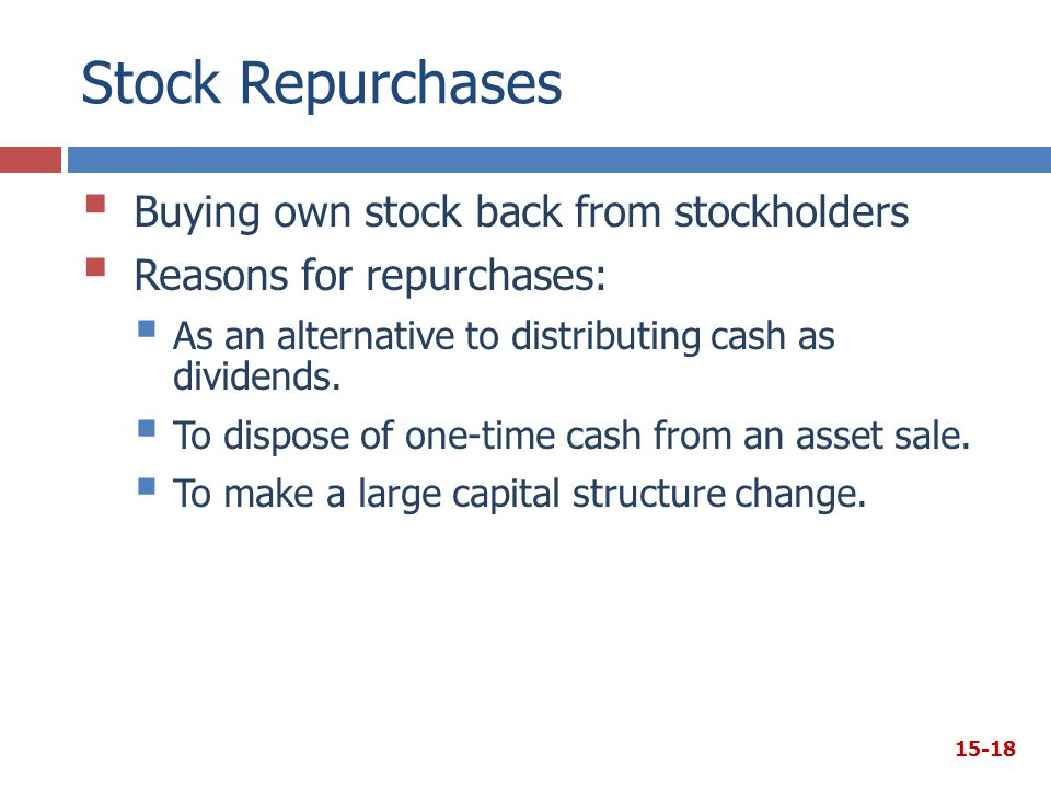 Stock Repurchases Buying own stock back from stockholders